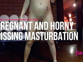 Euroslut Weeks Pregnant and Horny Pissing Masturbation